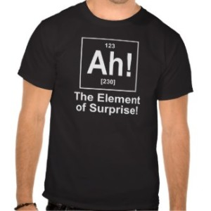 Ah - The element of surprise t-shirt